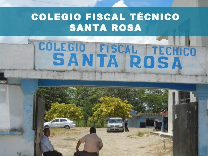 COLEGIO FISCAL TÉCNICO     SANTA ROSA