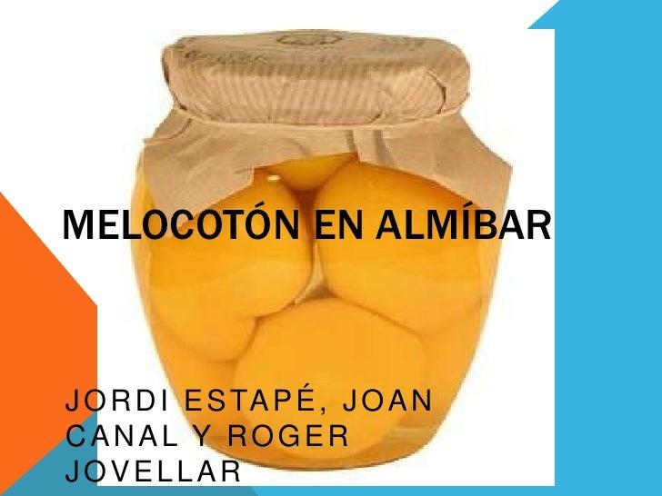 Melocotón en almíBar<br />Jordi Estapé, Joan Canal Y Roger Jovellar<br />