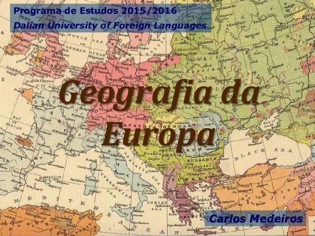 Geografia da Europa Programa de Estudos 2015/2016 Dalian University of Foreign Languages Carlos Medeiros 1