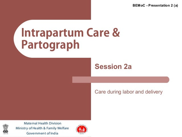 1Intrapartum Care &PartographSession 2aCare during labor and deliveryMaternal Health DivisionMinistry of Health & Family W...