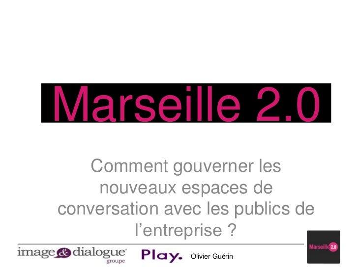 Marseille 2.0<br />Comment gouverner les nouveaux espaces de conversation avec les publics de l'entreprise ?<br />