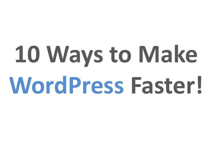 10 Ways to MakeWordPress Faster!