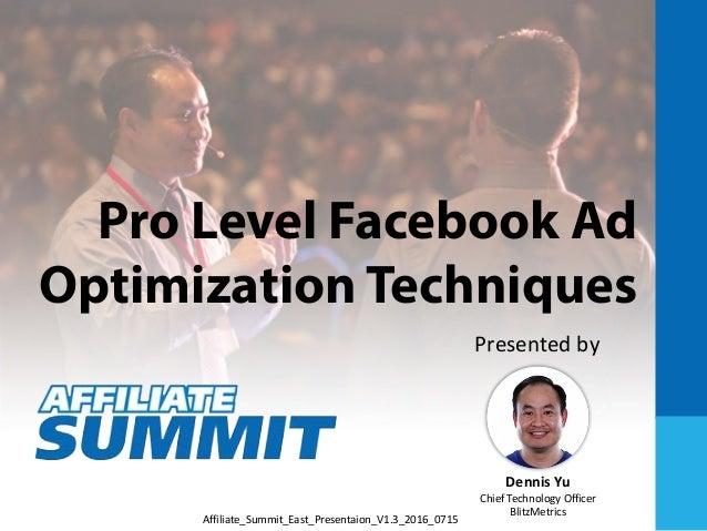 Pro Level Facebook Ad Optimization Techniques Dennis Yu Chief Technology Officer BlitzMetrics Presented by Affiliate_Summi...