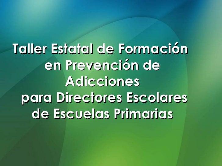Taller Estatal de Formación  en Prevención de Adicciones para Directores Escolares de Escuelas Primarias