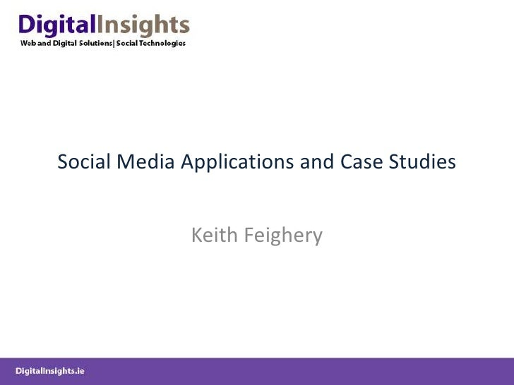 Social Media Applications and Case Studies <br />Keith Feighery<br />