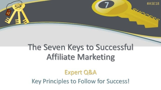 7 The Seven Keys to Successful Affiliate Marketing Expert Q&A Key Principles to Follow for Success! #ASE18