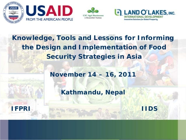 Knowledge, Tools and Lessons for Informing the Design and Implementation of Food Security Strategies in Asia November 14 –...