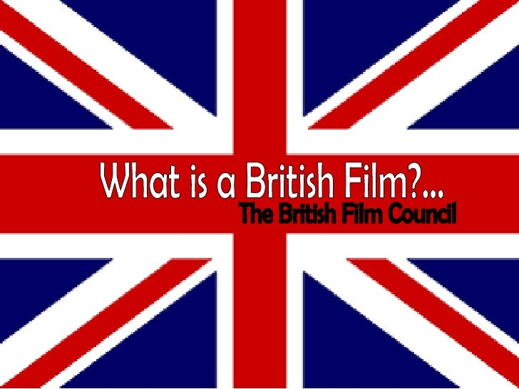 The British Film Council What is a British Film?...