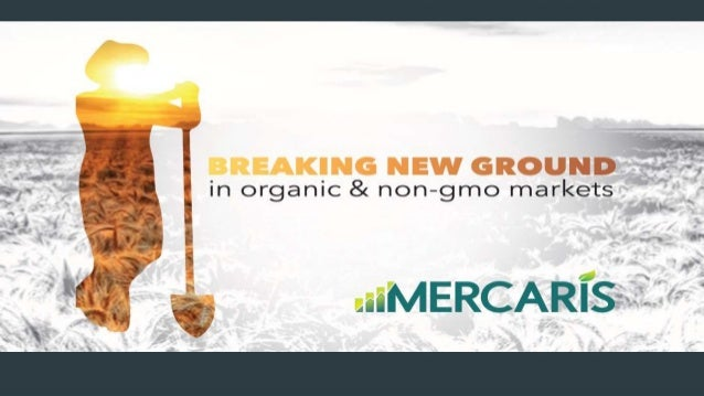 Agenda ○ About Mercaris ○ Why Mercaris- challenges in the Organic and Non-GMO markets in the United States ○ North America...
