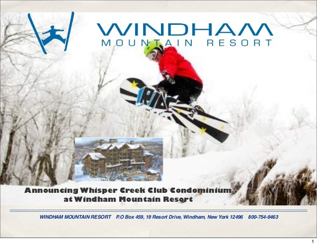 WINDHAM MOUNTAIN RESORT P.O Box 459, 19 Resort Drive, Windham, New York 12496 800-754-9463 Announcing Whisper Creek Club C...