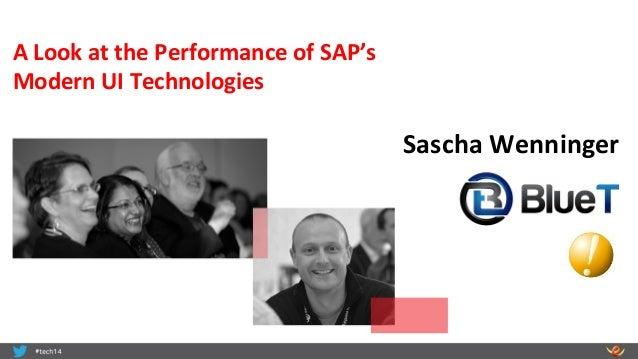 Sascha  Wenninger   A  Look  at  the  Performance  of  SAP's     Modern  UI  Technologies