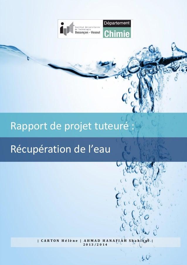 Récupération de l'eau CARTON et AHMAD HANAFIAH Rapport de projet tuteuré : Récupération de l'eau | C A R T O N H é l è n e...