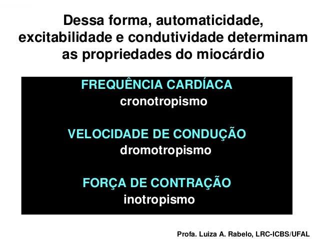 Dessa forma, automaticidade,   excitabilidade e condutividade determinam         as propriedades do miocárdio             ...