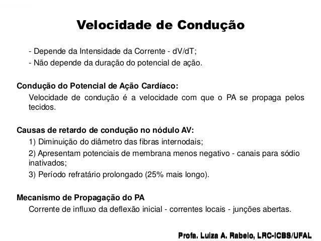 Velocidade de Condução      - Depende da Intensidade da Corrente - dV/dT;      - Não depende da duração do potencial de aç...