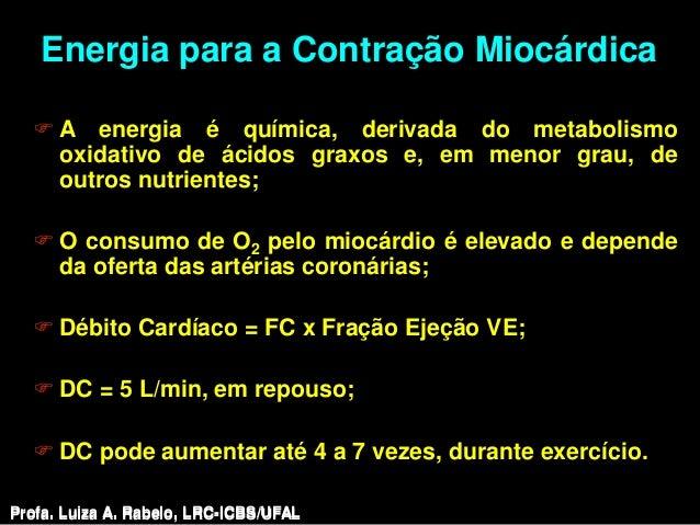 Energia para a Contração Miocárdica   A energia é química, derivada do metabolismo    oxidativo de ácidos graxos e, em me...