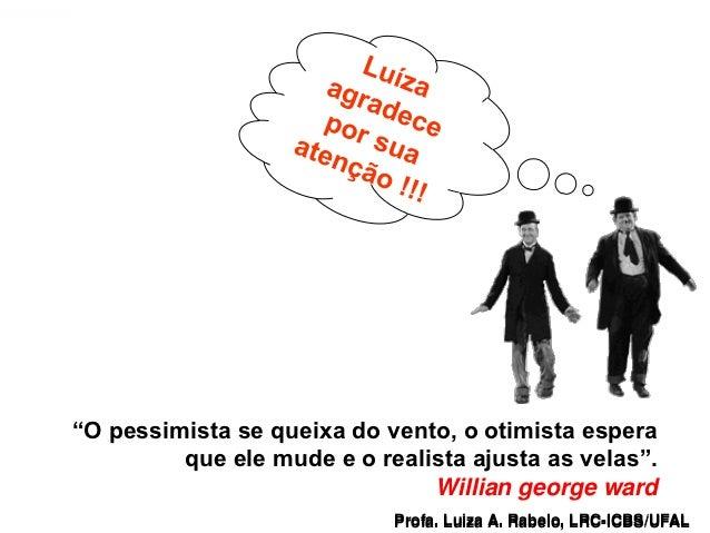 """""""O pessimista se queixa do vento, o otimista espera                que ele mude e o realista ajusta as velas"""".            ..."""