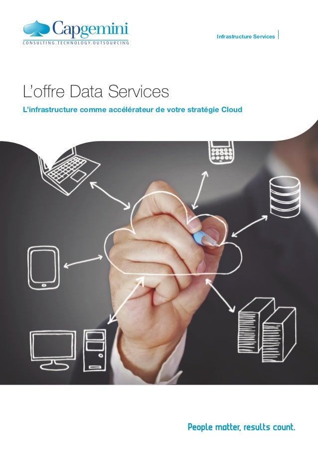 L'offre Data Services L'infrastructure comme accélérateur de votre stratégie Cloud Infrastructure Services