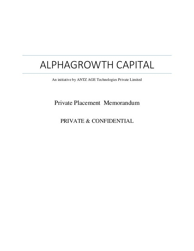 ALPHAGROWTH CAPITAL An initiative by ANTZ AGE Technologies Private Limited Private Placement Memorandum PRIVATE & CONFIDEN...