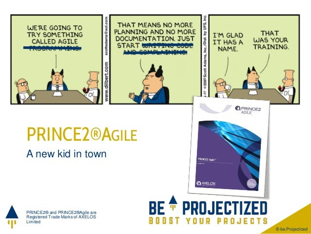© be.Projectized A new kid in town PRINCE2® and PRINCE2®Agile are Registered Trade Marks of AXELOS Limited PRINCE2®AGILE