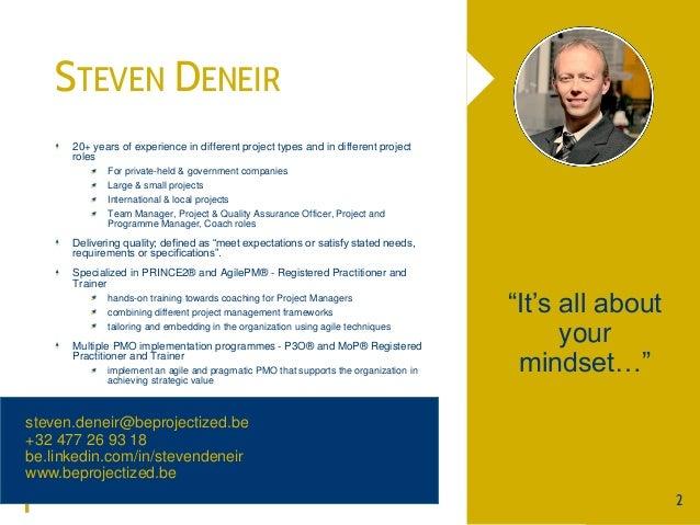 """STEVEN DENEIR 2 """"It's all about your mindset…"""" steven.deneir@beprojectized.be +32 477 26 93 18 be.linkedin.com/in/stevende..."""