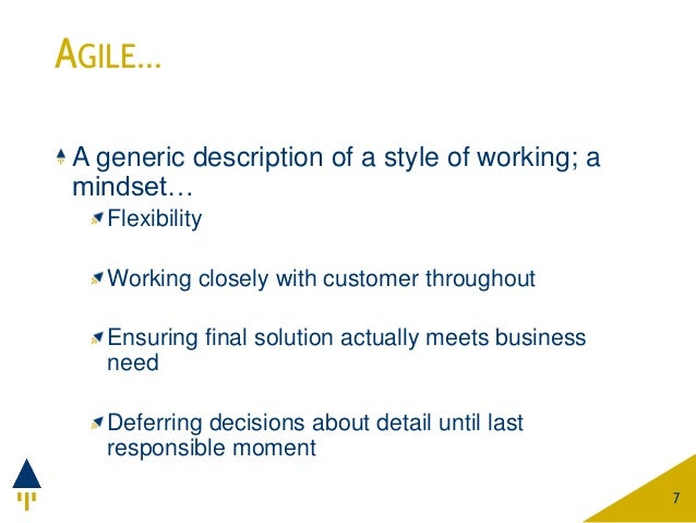 AGILE… A generic description of a style of working; a mindset… Flexibility Working closely with customer throughout Ensuri...