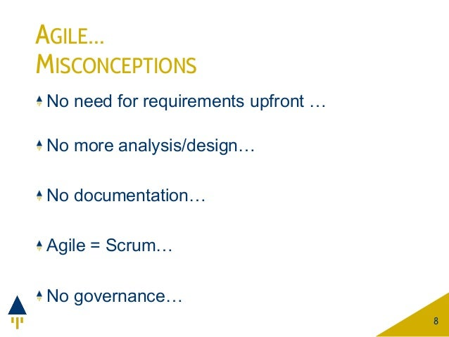 AGILE… MISCONCEPTIONS No need for requirements upfront … No more analysis/design… No documentation… Agile = Scrum… No gove...