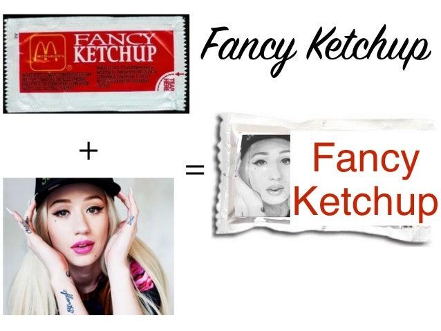 Fancy Ketchup Fancy Ketchup + =