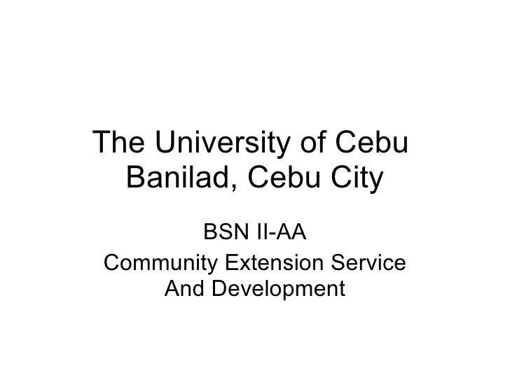 The University of Cebu  Banilad, Cebu City BSN II-AA Community Extension Service And Development