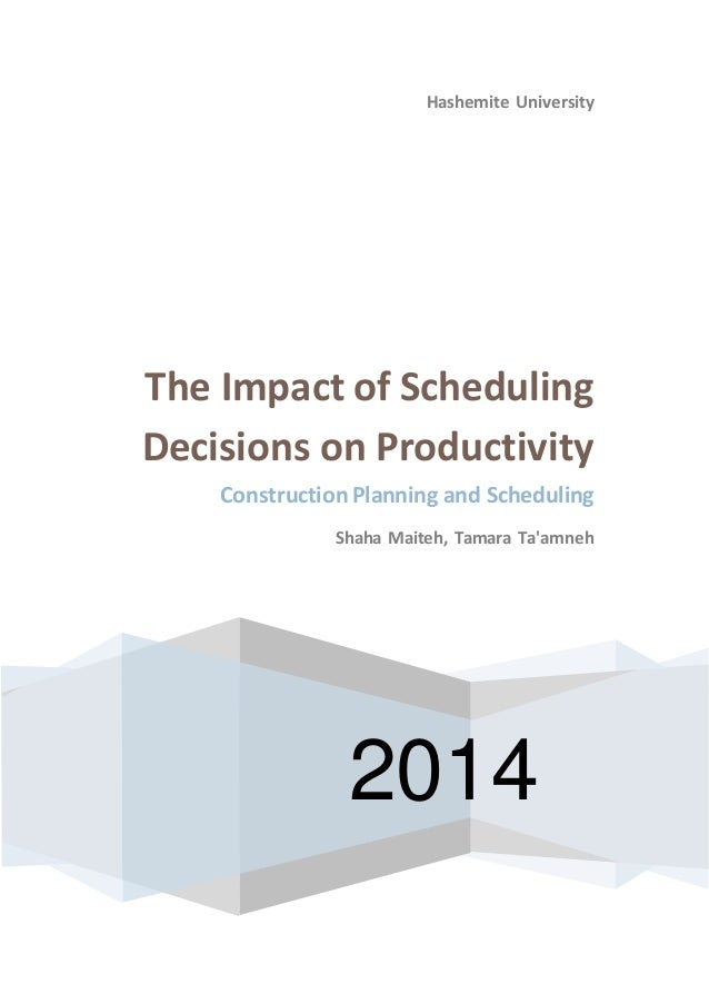 Hashemite University The Impact of Scheduling Decisions on Productivity Construction Planning and Scheduling Shaha Maiteh,...