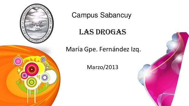 Campus SabancuyLas DrogasMaría Gpe. Fernández Izq.Marzo/2013