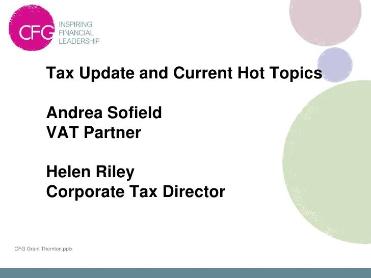 Tax Update and Current Hot Topics            Andrea Sofield            VAT Partner            Helen Riley            Corpo...