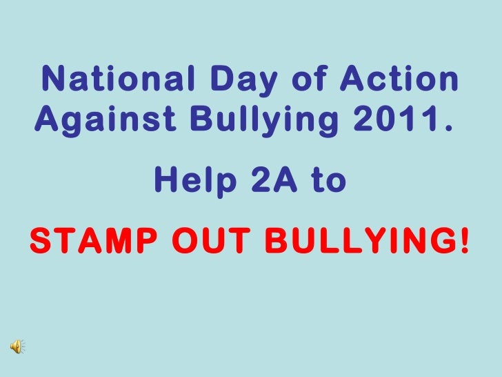 National Day of Action Against Bullying 2011.  Help 2A to STAMP OUT BULLYING!