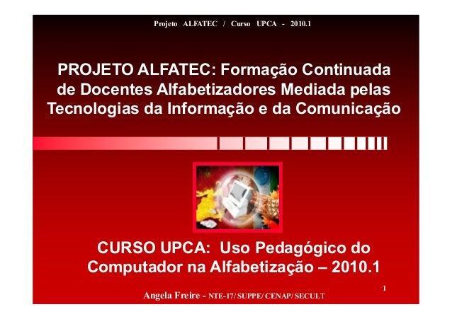 PROJETO ALFATEC: Formação Continuada de Docentes Alfabetizadores Mediada pelas Tecnologias da Informação e da Comunicação ...