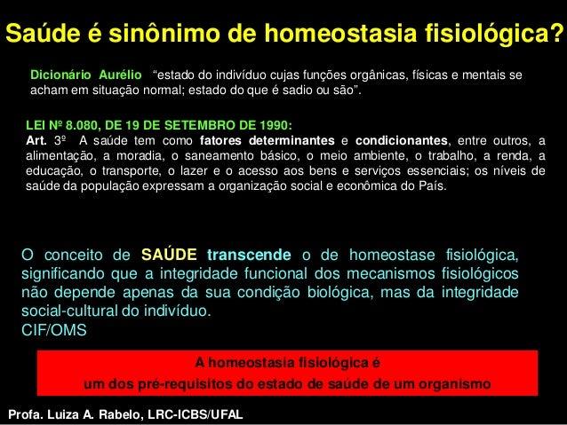 """Saúde é sinônimo de homeostasia fisiológica?   Dicionário Aurélio """"estado do indivíduo cujas funções orgânicas, físicas e ..."""