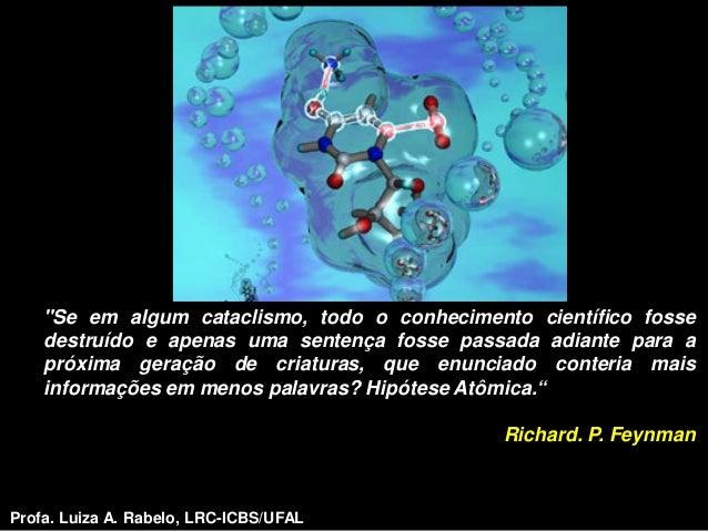 """""""Se em algum cataclismo, todo o conhecimento científico fosse    destruído e apenas uma sentença fosse passada adiante par..."""