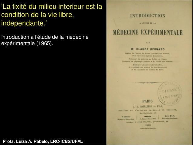 'La fixité du milieu interieur est lacondition de la vie libre,independante.'Introduction à létude de la médecineexpérimen...