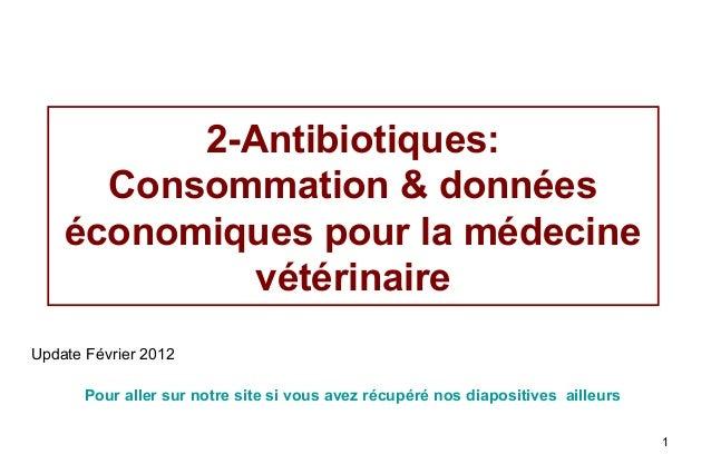 2-Antibiotiques:      Consommation & données    économiques pour la médecine             vétérinaireUpdate Février 2012   ...