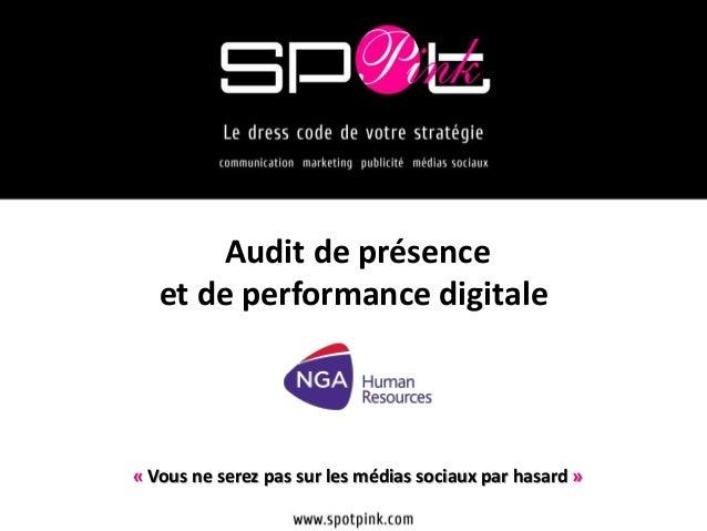 « Vous ne serez pas sur les médias sociaux par hasard » Audit de présence et de performance digitale