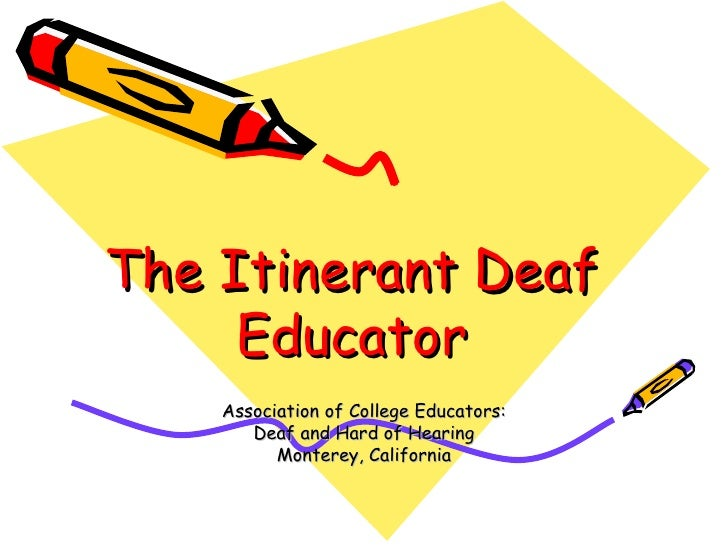 The Itinerant Deaf Educator Association of College Educators: Deaf and Hard of Hearing Monterey, California