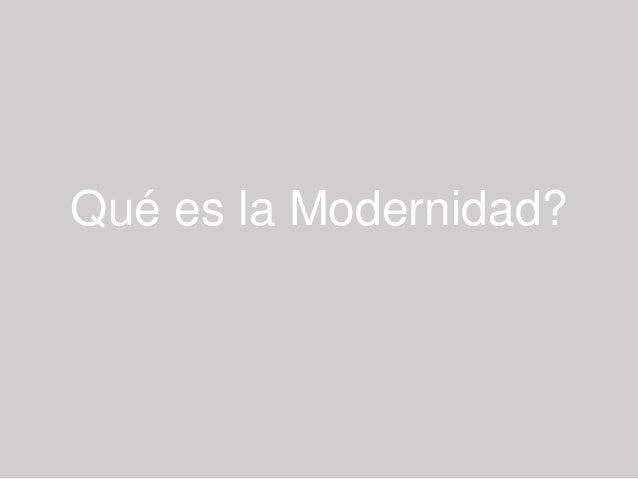 Qué es la Modernidad?