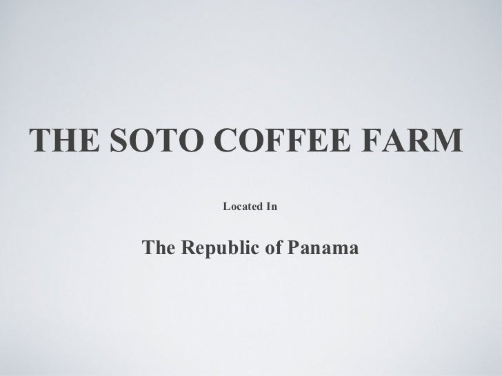 THE SOTO COFFEE FARM Located In The Republic of Panama