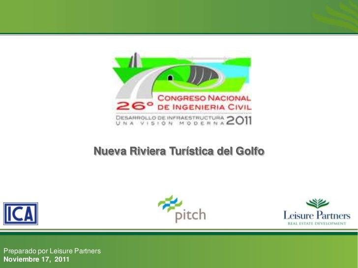 Nueva Riviera Turística del GolfoPreparado por Leisure PartnersNoviembre 17, 2011