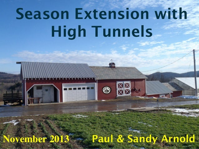 Season Extension with High Tunnels  November 2013  Paul & Sandy Arnold