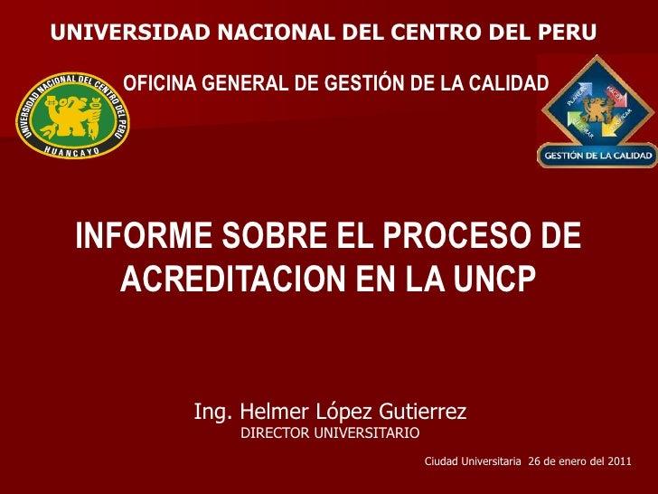 UNIVERSIDAD NACIONAL DEL CENTRO DEL PERU<br />OFICINA GENERAL DE GESTIÓN DE LA CALIDAD<br />INFORME SOBRE EL PROCESO DE AC...