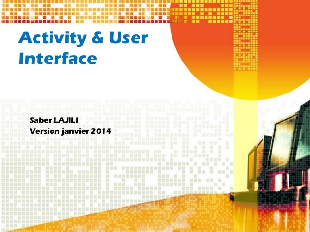 Activity & User Interface Saber LAJILI Version janvier 2014