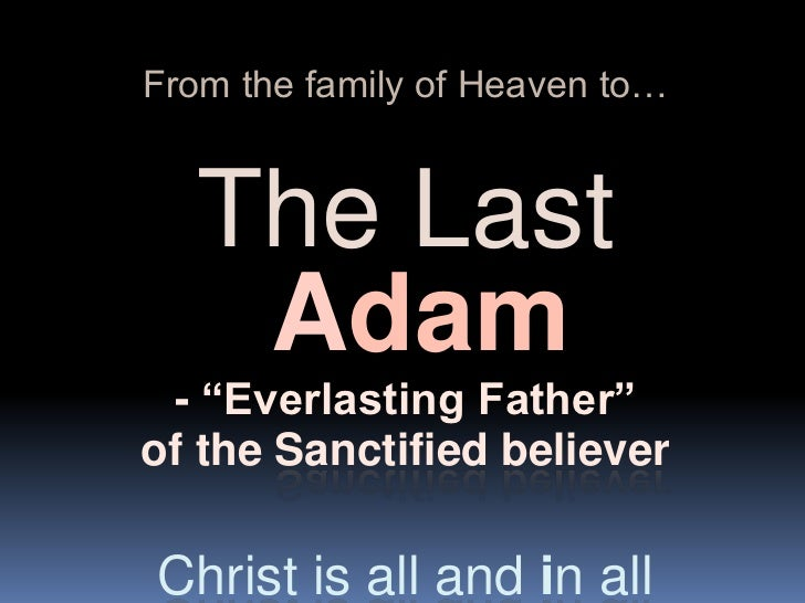 "From the family of Heaven to…<br />The Last Adam <br />- ""Everlasting Father"" <br />of the Sanctified believer<br />Christ..."