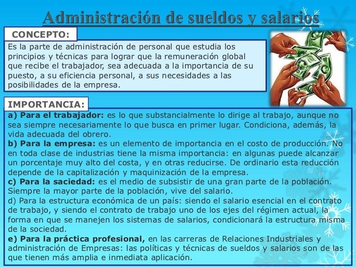 CONCEPTO:Es la parte de administración de personal que estudia losprincipios y técnicas para lograr que la remuneración gl...