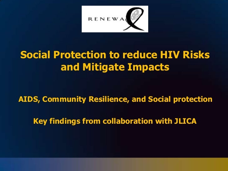 Social Protection to reduce HIV Risks and Mitigate Impacts<br />AIDS, Community Resilience, and Social protection <br />K...