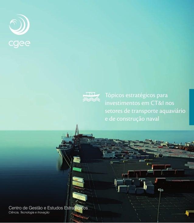 Brasília – DF 2009 Tópicos estratégicos para investimentos em CT&I nos setores de transporte aquaviário e de construção na...