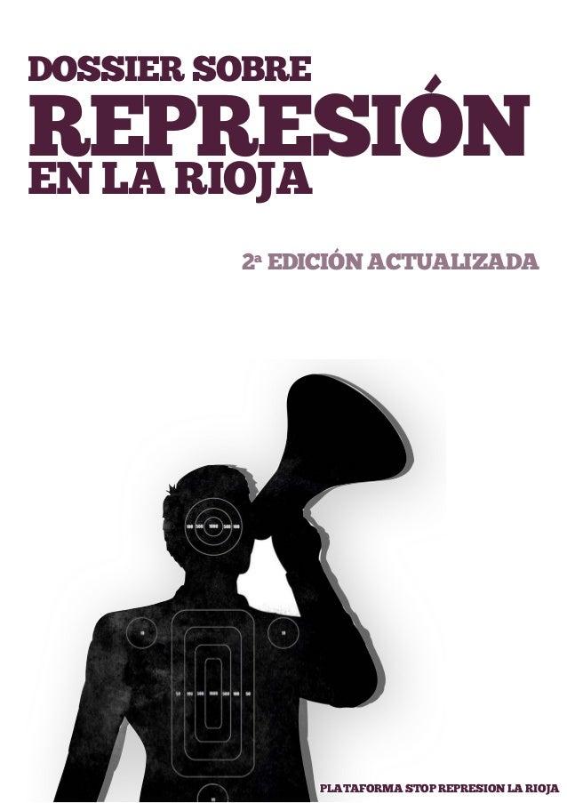 DOSSIER SOBRE  REPRESIÓN  EN LA RIOJA  2a EDICIÓN ACTUALIZADA  PLATAFORMA STOP REPRESION LA RIOJA